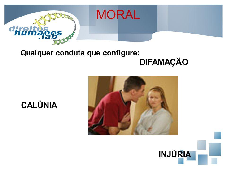 MORAL Qualquer conduta que configure: DIFAMAÇÃO CALÚNIA INJÚRIA