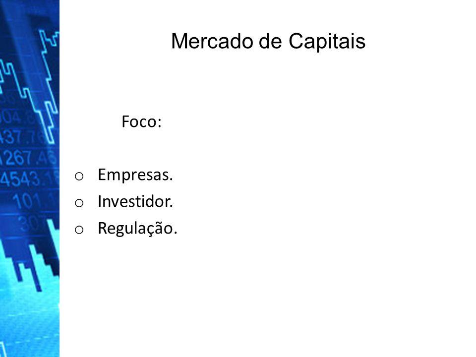 Mercado de Capitais Foco: Empresas. Investidor. Regulação.
