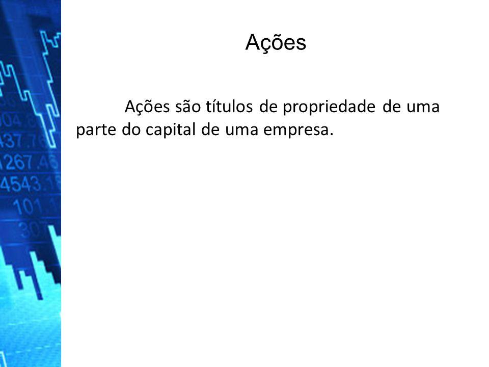 Ações Ações são títulos de propriedade de uma parte do capital de uma empresa.