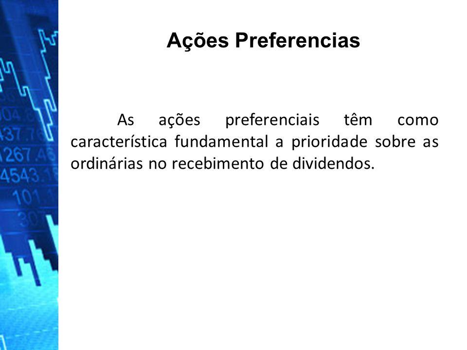 Ações Preferencias As ações preferenciais têm como característica fundamental a prioridade sobre as ordinárias no recebimento de dividendos.