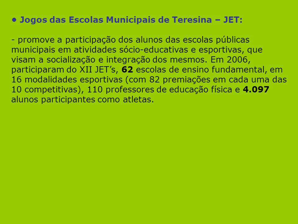 • Jogos das Escolas Municipais de Teresina – JET: