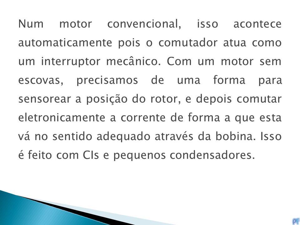 Num motor convencional, isso acontece automaticamente pois o comutador atua como um interruptor mecânico.