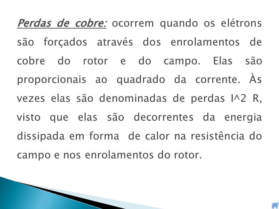 Perdas de cobre: ocorrem quando os elétrons são forçados através dos enrolamentos de cobre do rotor e do campo.