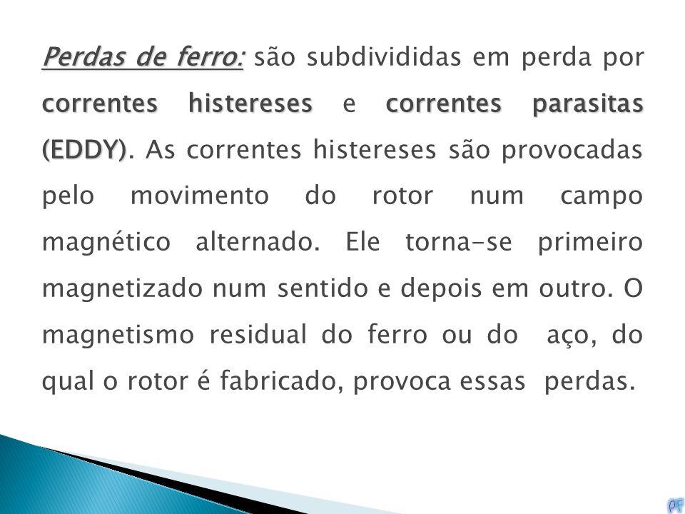 Perdas de ferro: são subdivididas em perda por correntes histereses e correntes parasitas (EDDY).