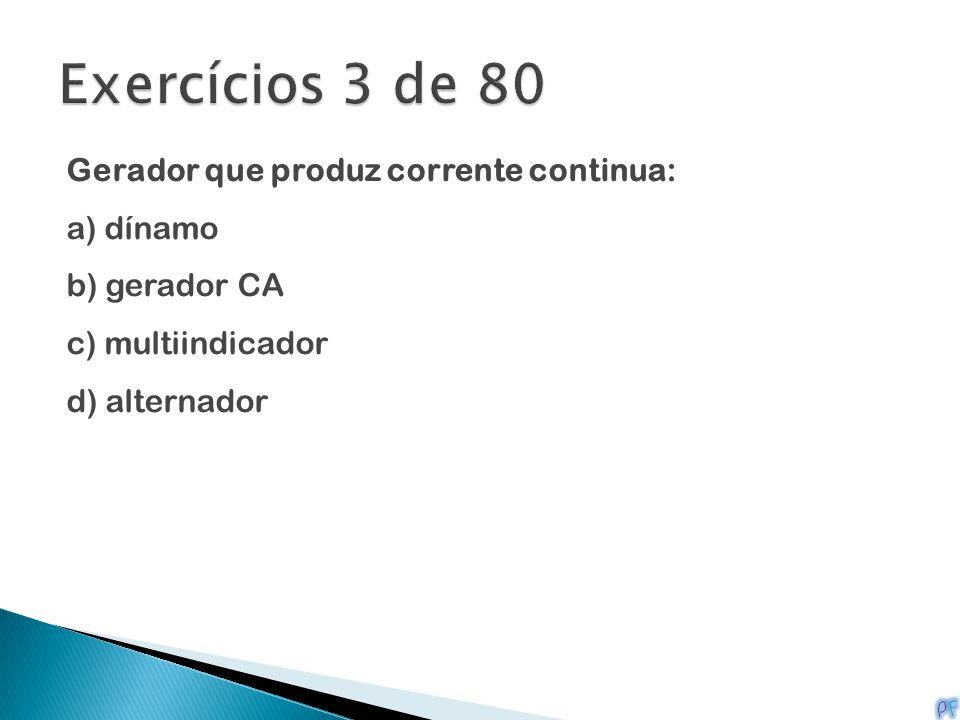 Exercícios 3 de 80 Gerador que produz corrente continua: a) dínamo