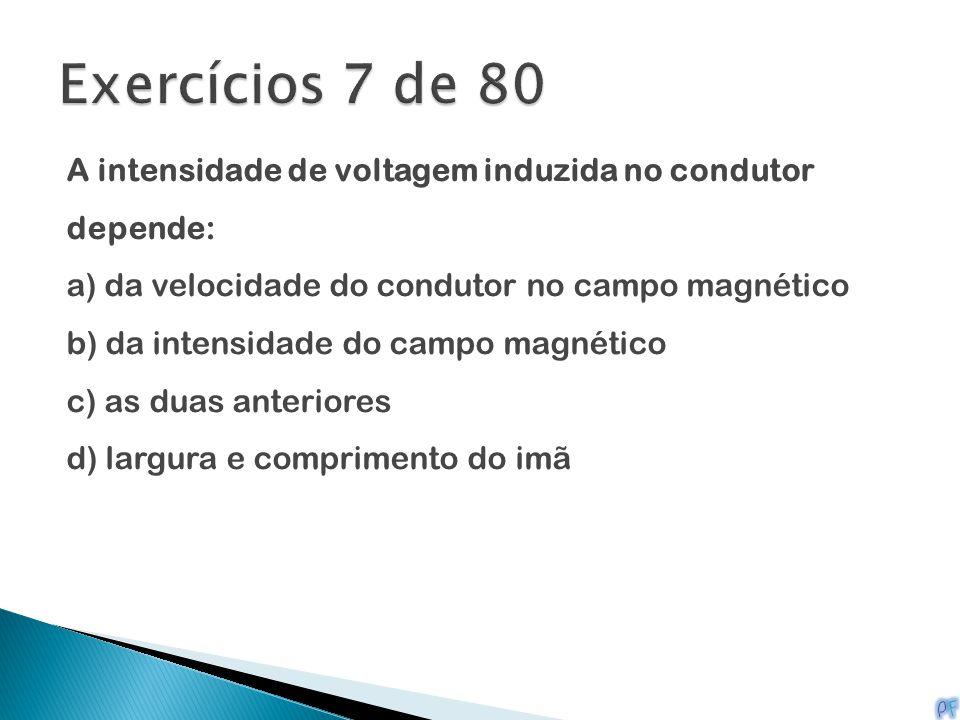 Exercícios 7 de 80 A intensidade de voltagem induzida no condutor depende: a) da velocidade do condutor no campo magnético.
