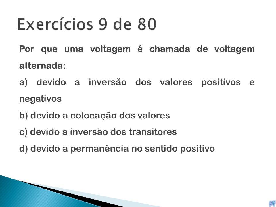 Exercícios 9 de 80 Por que uma voltagem é chamada de voltagem alternada: a) devido a inversão dos valores positivos e negativos.