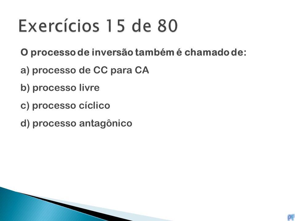 Exercícios 15 de 80 O processo de inversão também é chamado de: