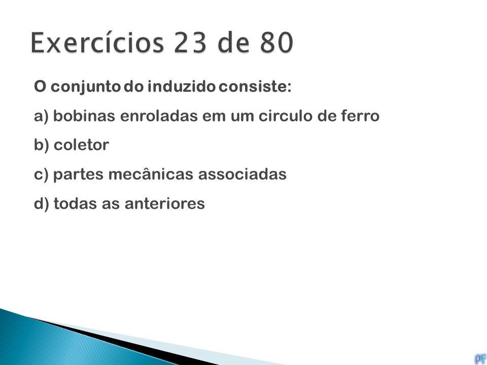 Exercícios 23 de 80 O conjunto do induzido consiste: