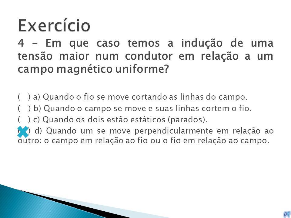 Exercício 4 - Em que caso temos a indução de uma tensão maior num condutor em relação a um campo magnético uniforme