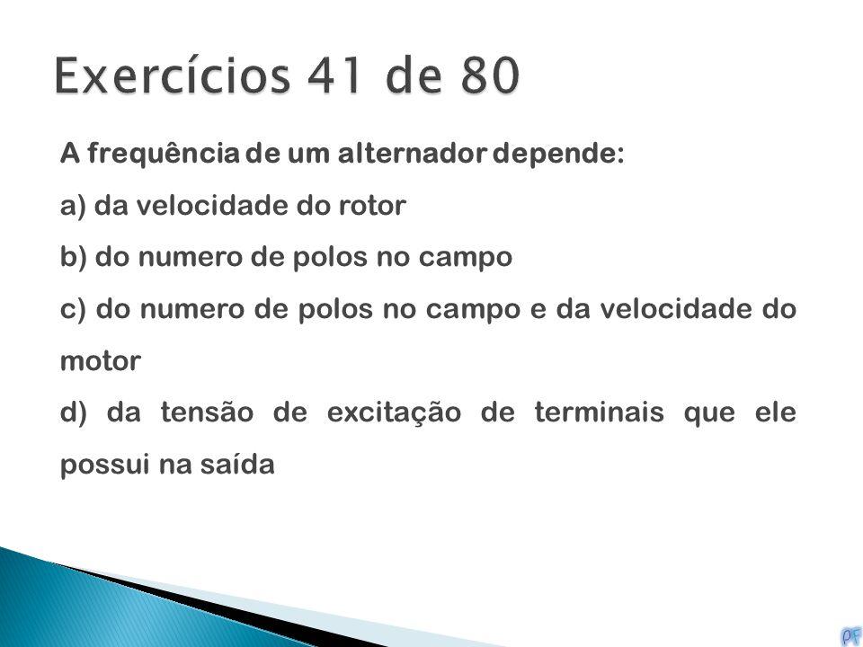 Exercícios 41 de 80 A frequência de um alternador depende: