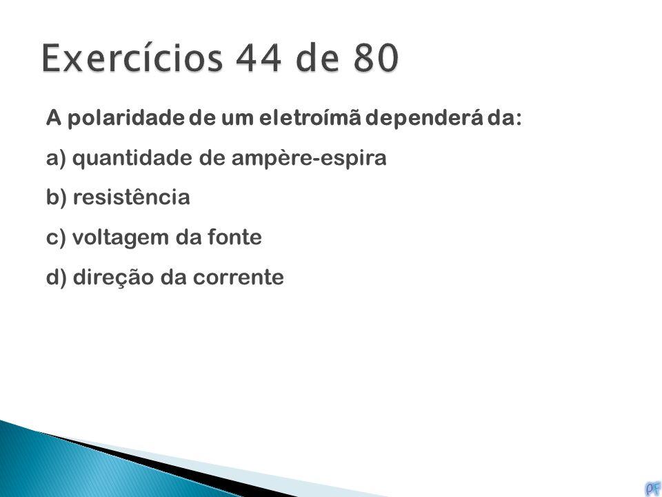 Exercícios 44 de 80 A polaridade de um eletroímã dependerá da: