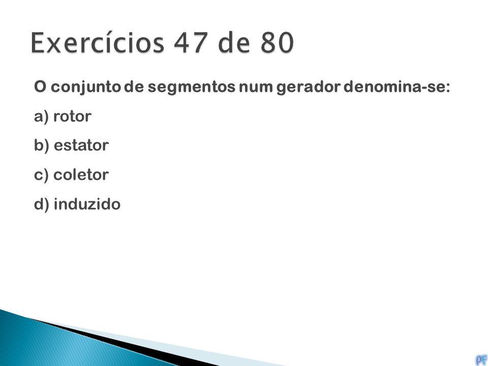 Exercícios 47 de 80 O conjunto de segmentos num gerador denomina-se: