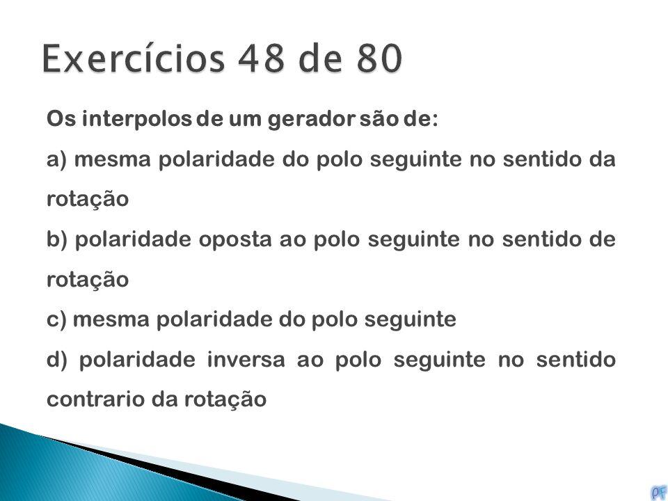 Exercícios 48 de 80 Os interpolos de um gerador são de:
