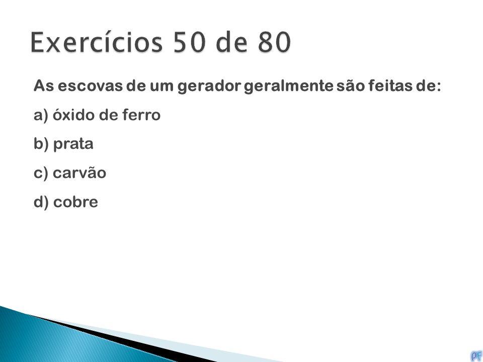 Exercícios 50 de 80 As escovas de um gerador geralmente são feitas de: