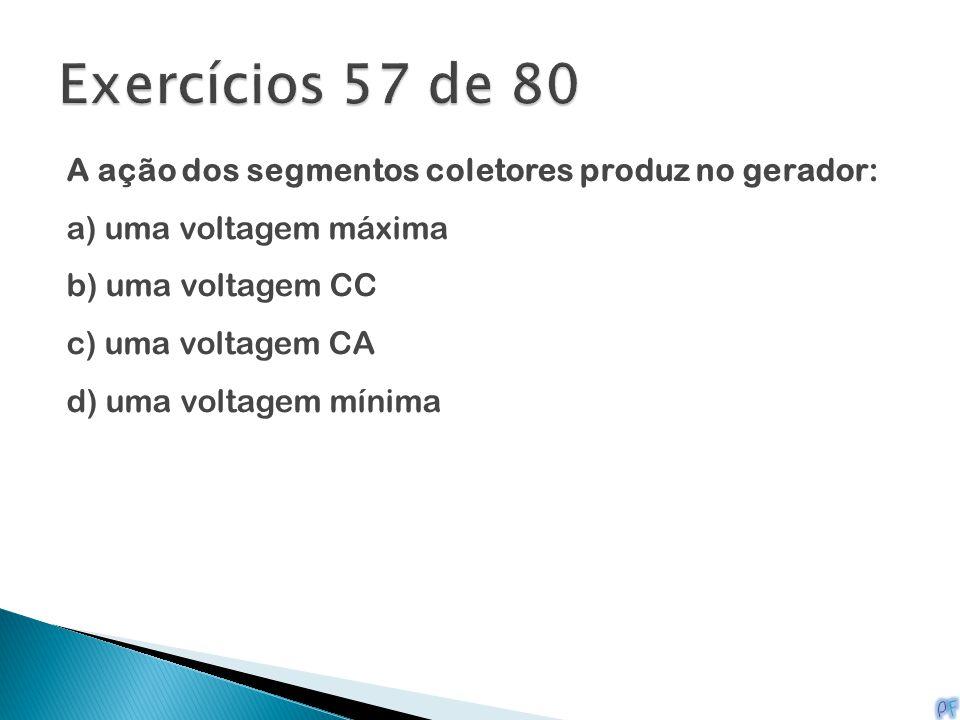 Exercícios 57 de 80 A ação dos segmentos coletores produz no gerador: