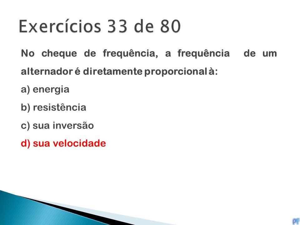 Exercícios 33 de 80 No cheque de frequência, a frequência de um alternador é diretamente proporcional à: