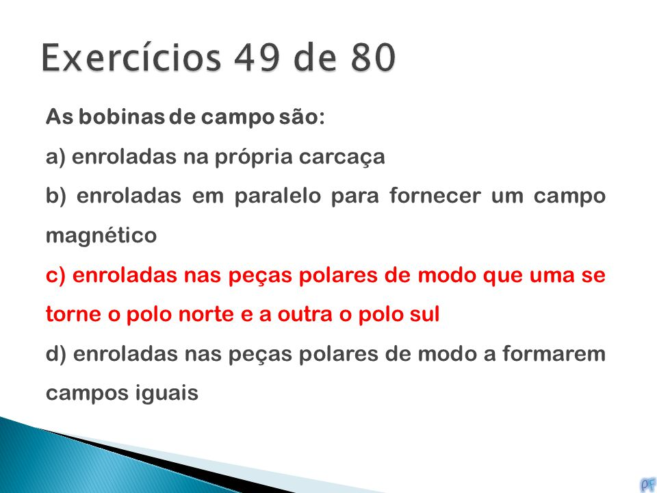Exercícios 49 de 80 As bobinas de campo são: