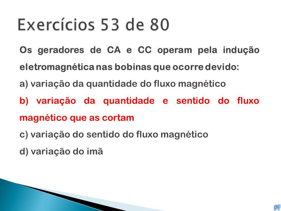 Exercícios 53 de 80 Os geradores de CA e CC operam pela indução eletromagnética nas bobinas que ocorre devido: