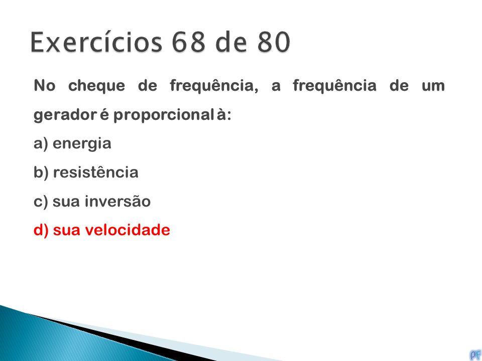 Exercícios 68 de 80 No cheque de frequência, a frequência de um gerador é proporcional à: a) energia.