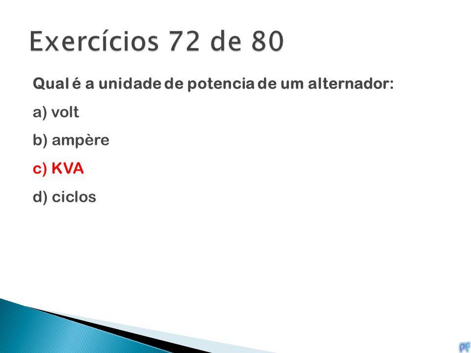 Exercícios 72 de 80 Qual é a unidade de potencia de um alternador: