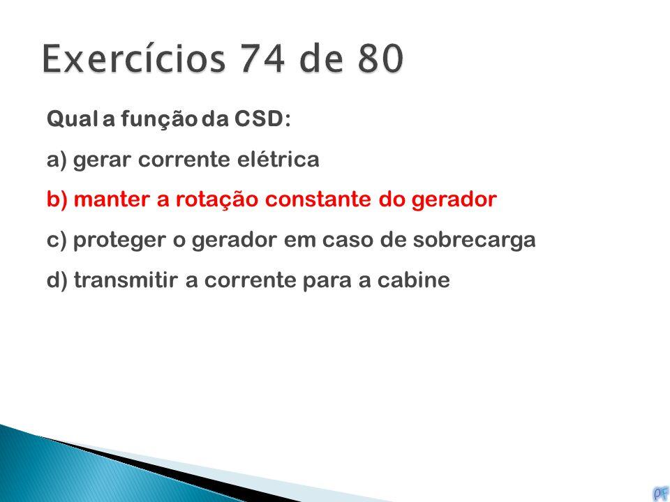 Exercícios 74 de 80 Qual a função da CSD: a) gerar corrente elétrica