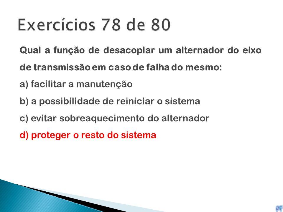 Exercícios 78 de 80 Qual a função de desacoplar um alternador do eixo de transmissão em caso de falha do mesmo: