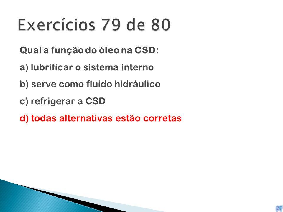 Exercícios 79 de 80 Qual a função do óleo na CSD: