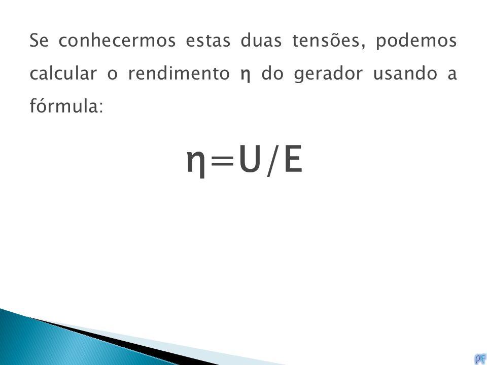 Se conhecermos estas duas tensões, podemos calcular o rendimento η do gerador usando a fórmula: