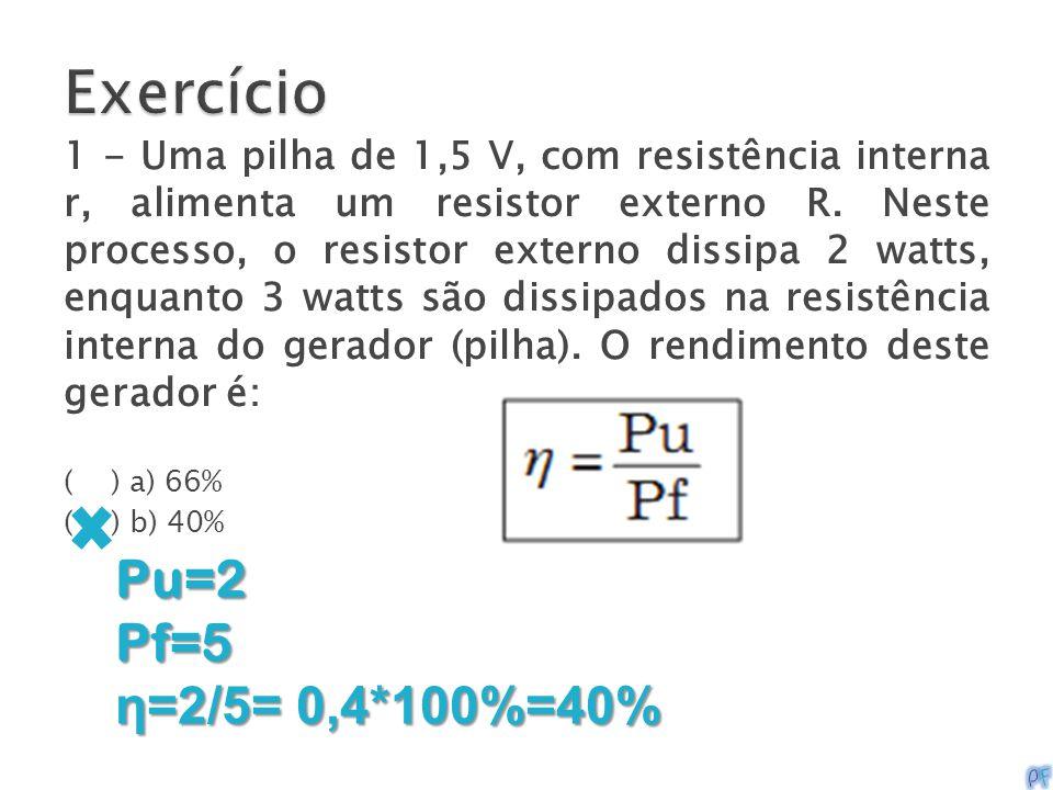 Exercício Pf=5 η=2/5= 0,4*100%=40%