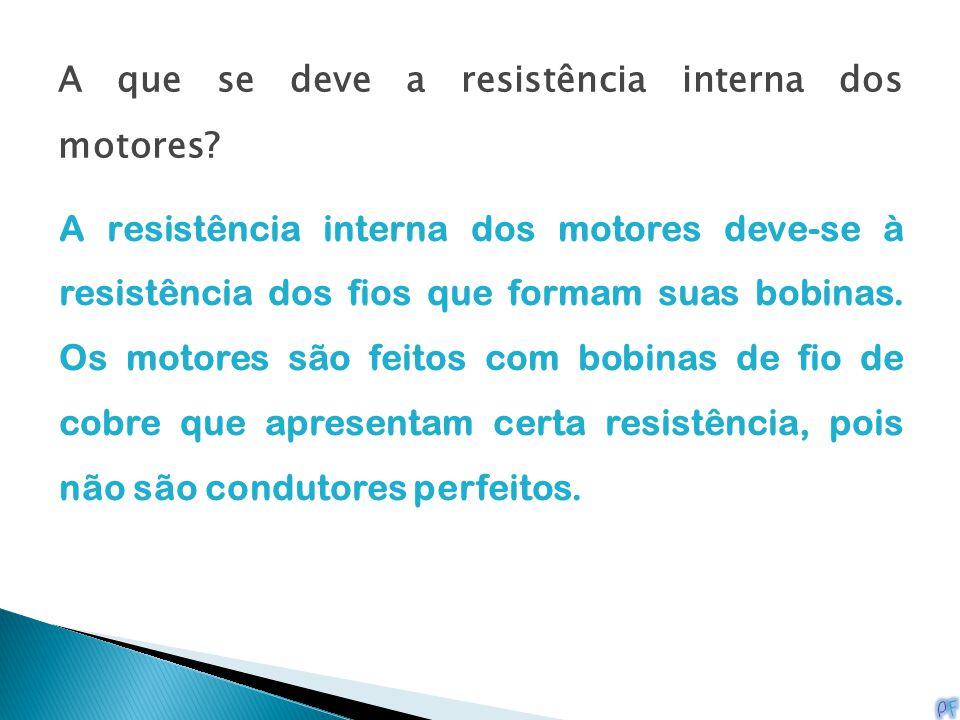 A que se deve a resistência interna dos motores