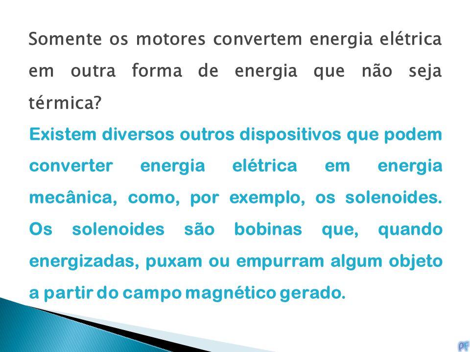 Somente os motores convertem energia elétrica em outra forma de energia que não seja térmica