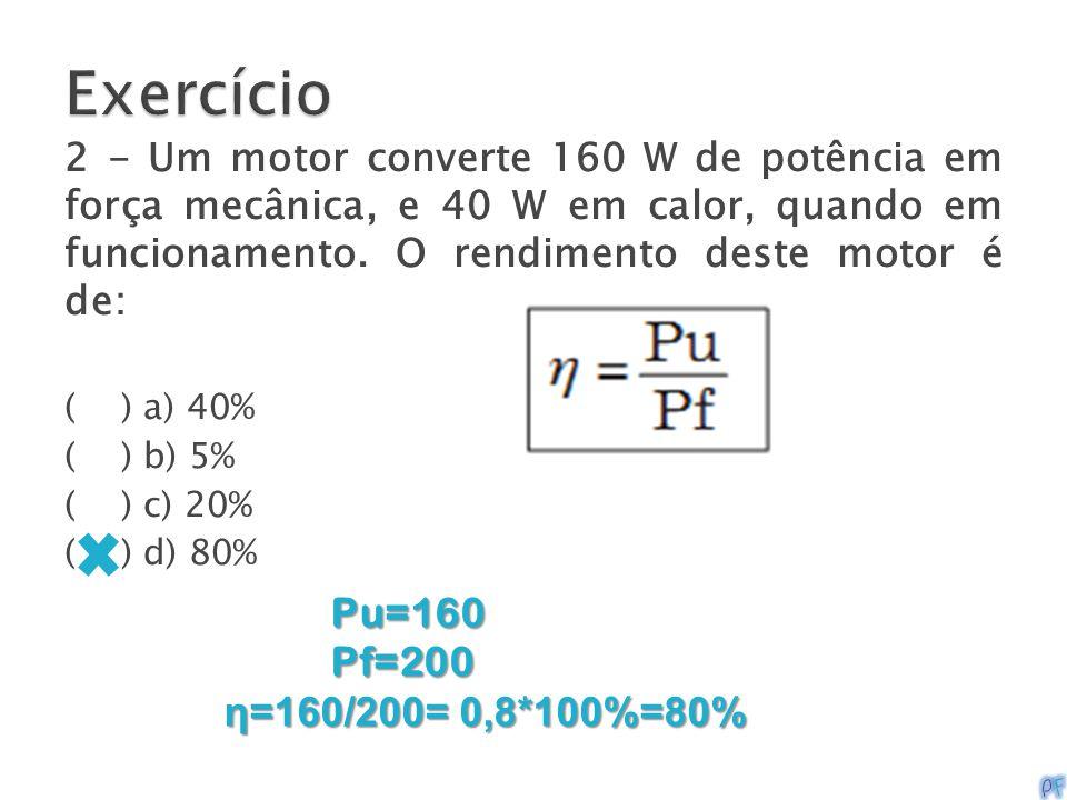 Exercício Pu=160 Pf=200 η=160/200= 0,8*100%=80%