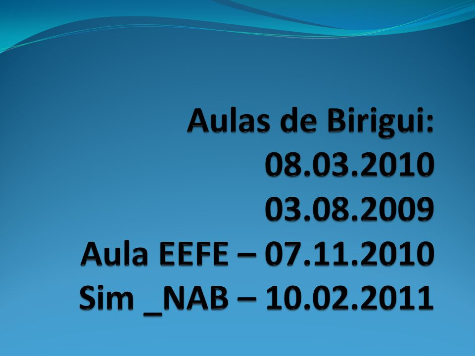 Aulas de Birigui: 08. 03. 2010 03. 08. 2009 Aula EEFE – 07. 11