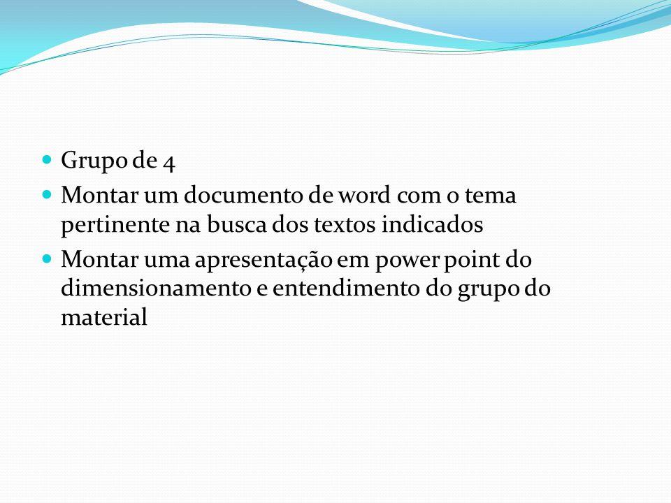 Grupo de 4 Montar um documento de word com o tema pertinente na busca dos textos indicados.