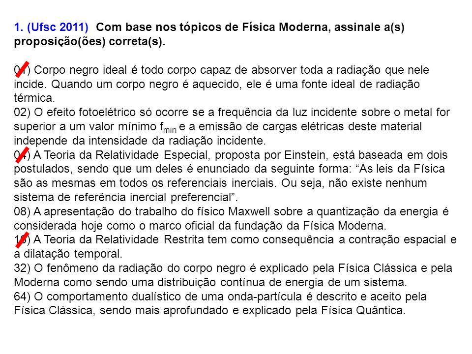 1. (Ufsc 2011) Com base nos tópicos de Física Moderna, assinale a(s) proposição(ões) correta(s).