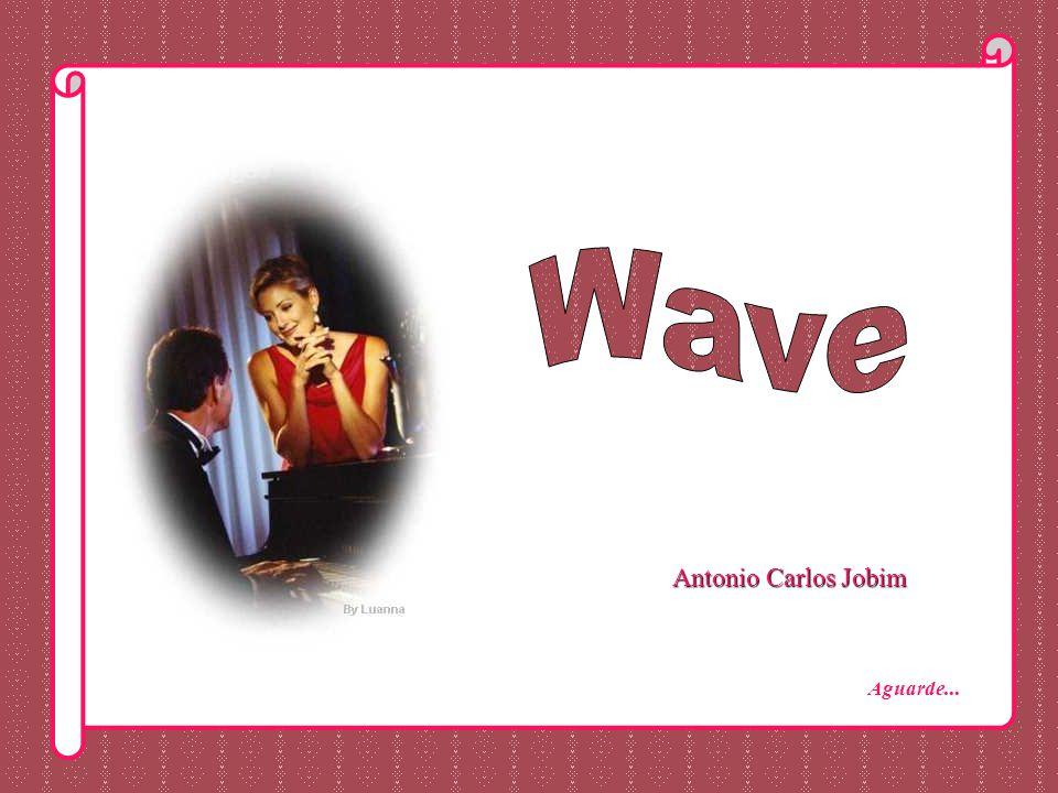 Wave Antonio Carlos Jobim Aguarde...