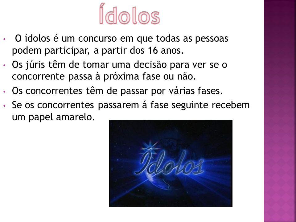 O ídolos é um concurso em que todas as pessoas podem participar, a partir dos 16 anos.