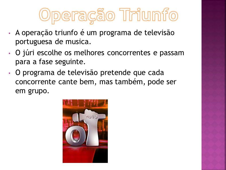 Operação Triunfo A operação triunfo é um programa de televisão portuguesa de musica.