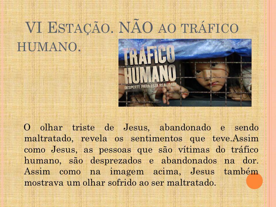 VI Estação. NÃO ao tráfico humano.