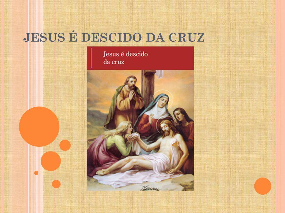 JESUS É DESCIDO DA CRUZ