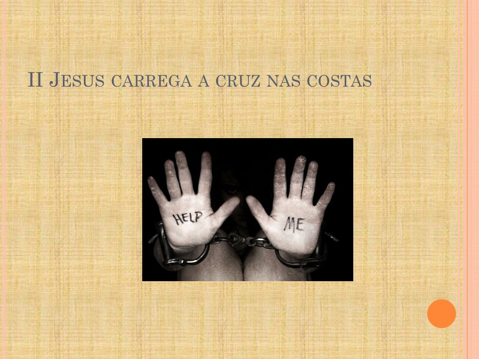 II Jesus carrega a cruz nas costas