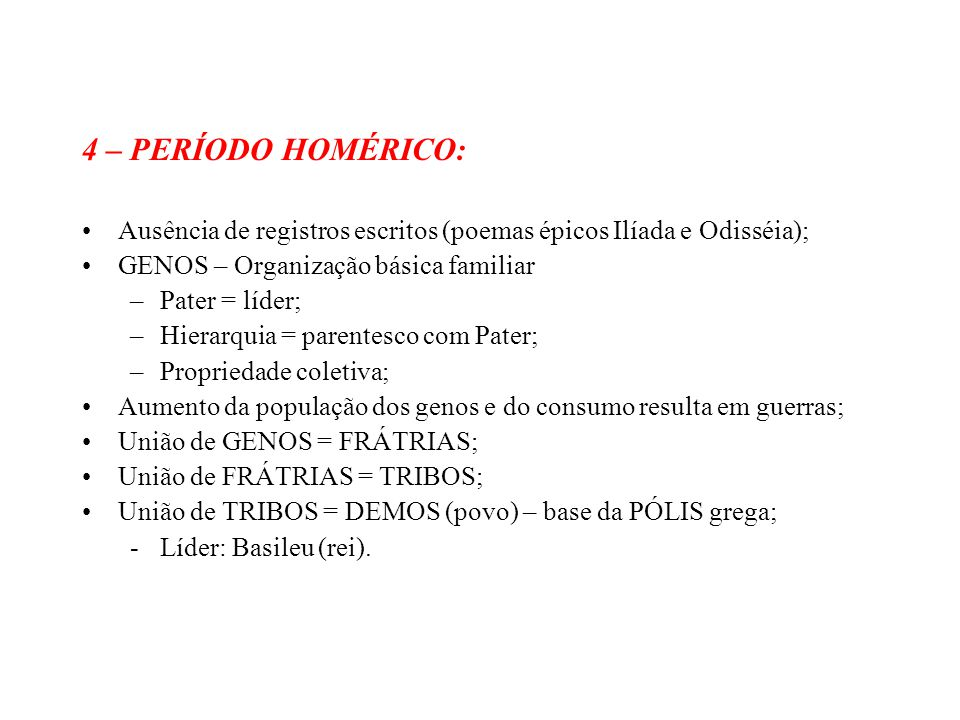 4 – PERÍODO HOMÉRICO: Ausência de registros escritos (poemas épicos Ilíada e Odisséia); GENOS – Organização básica familiar.