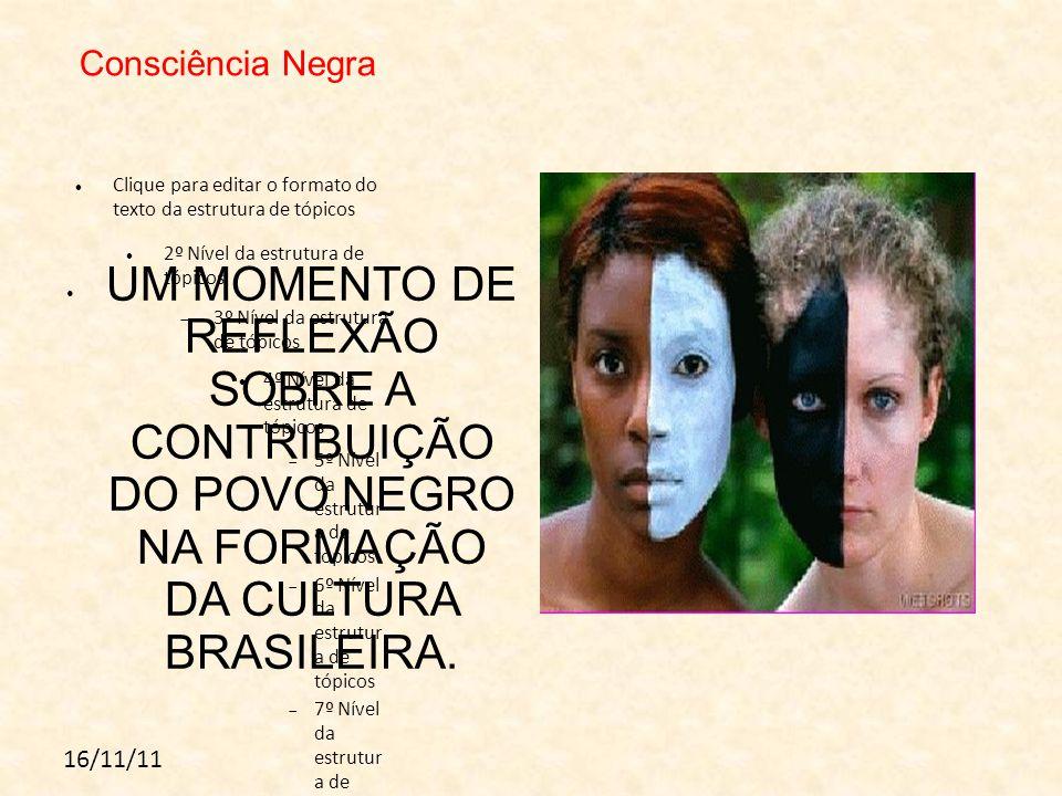 Consciência Negra UM MOMENTO DE REFLEXÃO SOBRE A CONTRIBUIÇÃO DO POVO NEGRO NA FORMAÇÃO DA CULTURA BRASILEIRA.