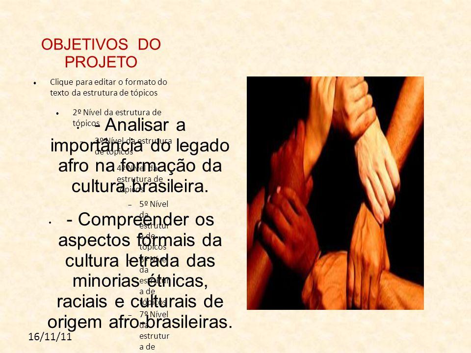 OBJETIVOS DO PROJETO - Analisar a importância do legado afro na formação da cultura brasileira.