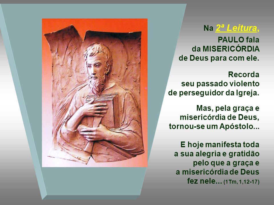 Na 2ª Leitura, PAULO fala da MISERICÓRDIA. de Deus para com ele.