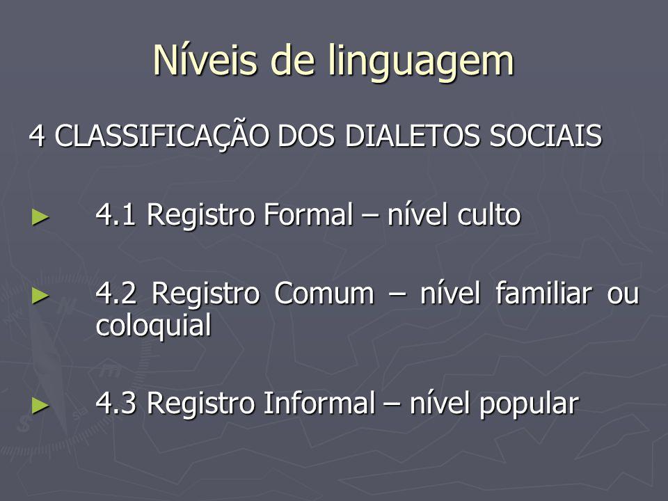 Níveis de linguagem 4 CLASSIFICAÇÃO DOS DIALETOS SOCIAIS