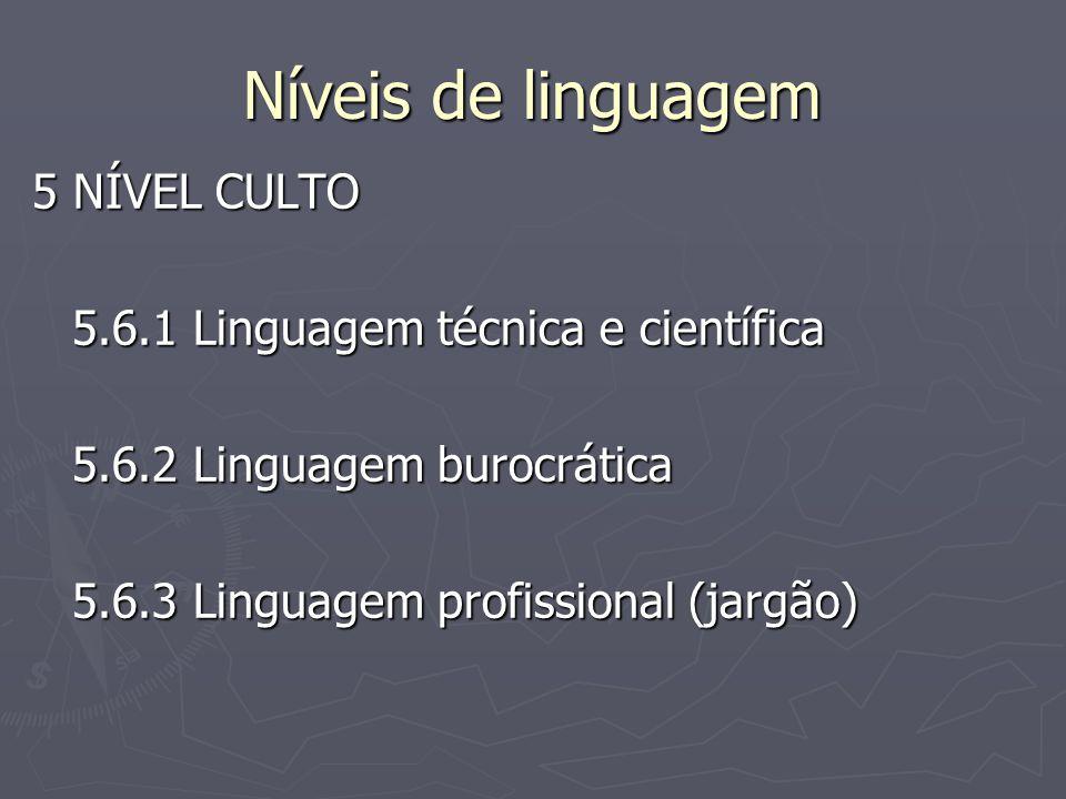 Níveis de linguagem 5 NÍVEL CULTO 5.6.1 Linguagem técnica e científica