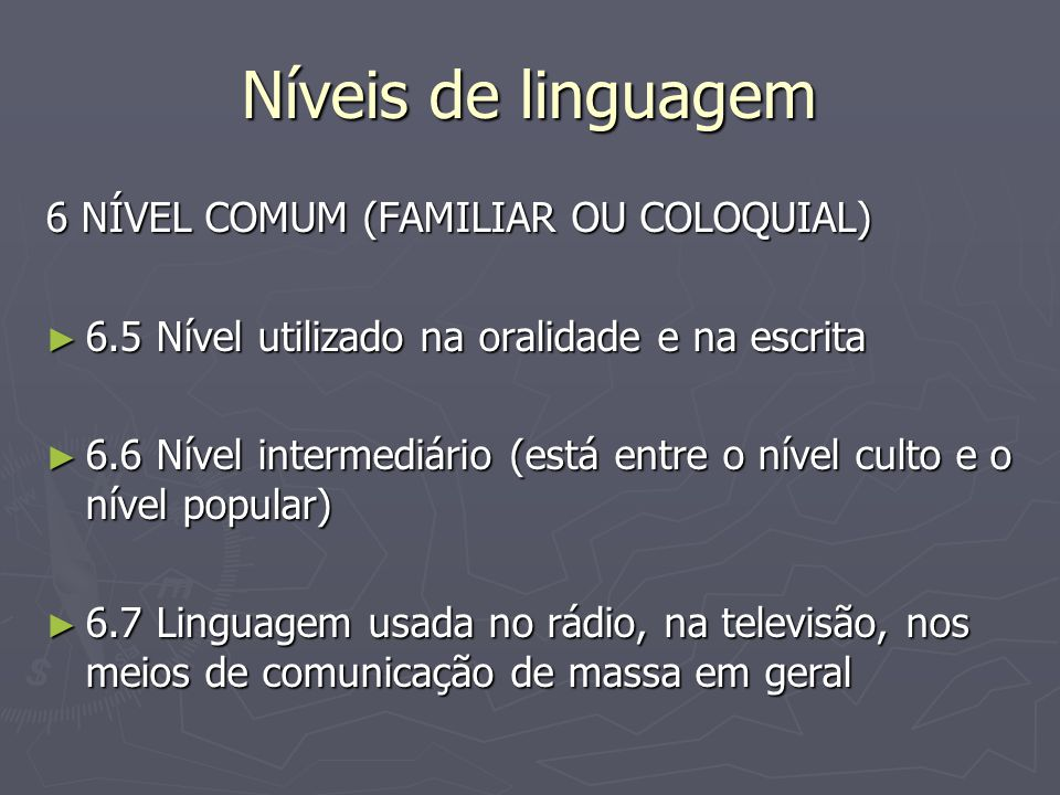 Níveis de linguagem 6 NÍVEL COMUM (FAMILIAR OU COLOQUIAL)