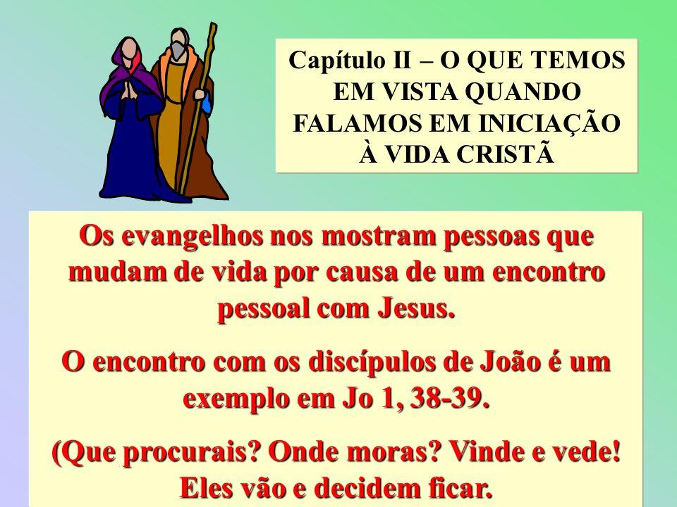 O encontro com os discípulos de João é um exemplo em Jo 1, 38-39.